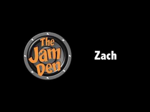Jam Den - Zach