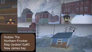 Roblox The Northern Frontier Map Update! Ep#3 New James bay