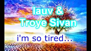 i'm so tired...- Lauv & Troye Sivan - (1 hour version)