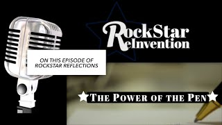 RockStar ReInvention: RockStar Reflections - The Power of the Pen