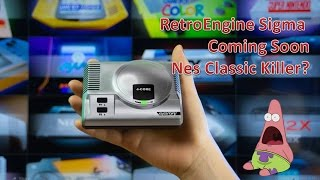RetroEngine Sigma Coming Soon Nes Classic Killer?