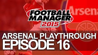 Arsenal FC - Episode 16  | Football Manager 2015 Let's Play Thumbnail