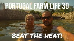 Portugal Farm Life - 39 - Beat the Heat! Castelo Novo, Praia Fluvial, Summer
