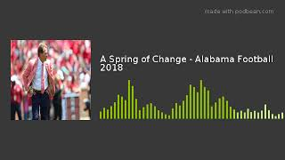 A Spring of Change - Alabama Football 2018