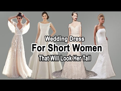 6 Perfect Wedding Dresses For Short Women That Will Make Her Tall