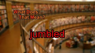 What does jumbled mean?