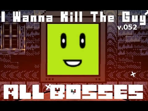 I Wanna Kill The Guy - All Bosses