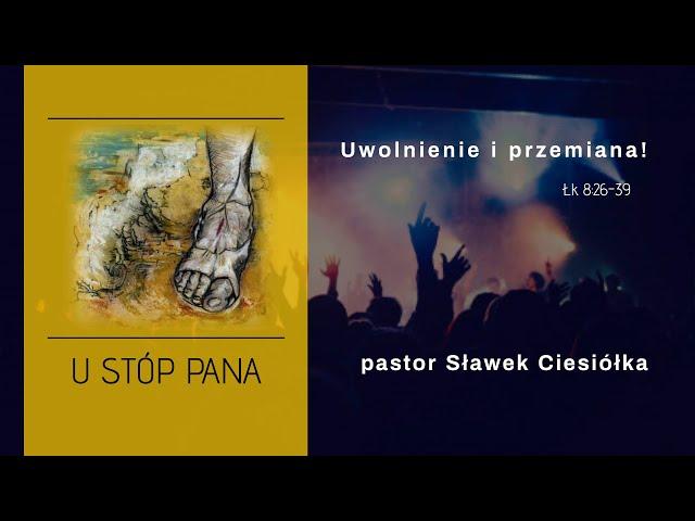 U stóp Pana - Uwolnienie i przemiana. Pastor Sławek Ciesiółka
