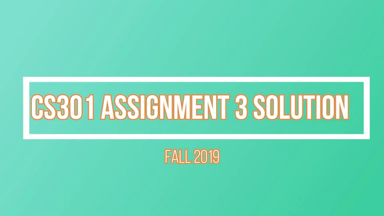 CS301 Assignment 3 Solution Fall2019