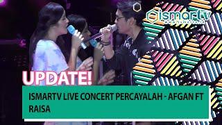 Ismartv Live Concert Percayalah Afgan Ft Raisa