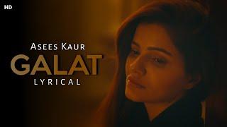 Galat song (LYRICS)-Asees Kaur | Ft.Rubina Dilaik, Paras Chhabra | Sunny Vik,Raj F | ShooziiLyrics