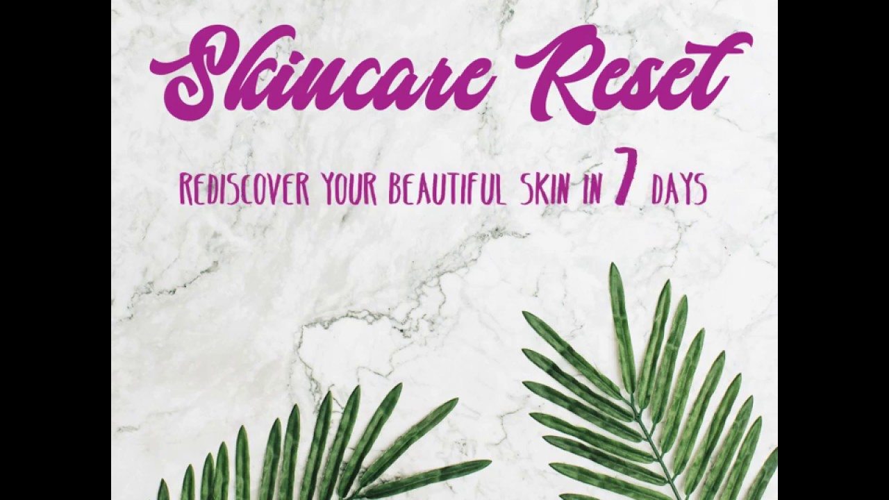 Skincare Reset-Rediscover your beautiful skin in 7days