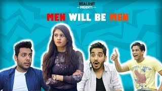 Men Will Be Men | RealSHIT