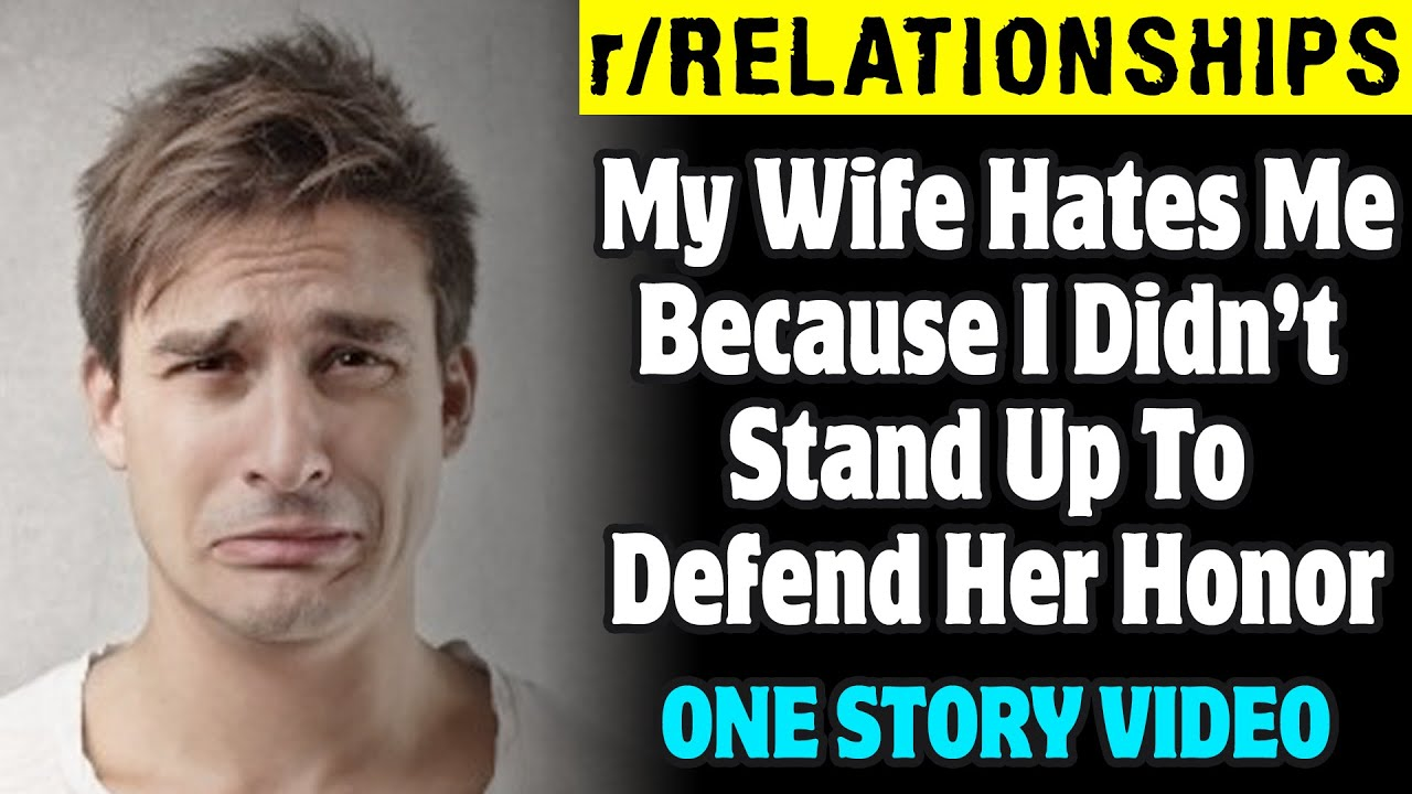 My Wife Hates Me Because I Didn't Stand Up To Defend Her Honor