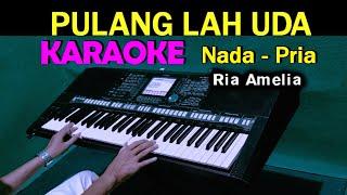Download Lagu PULANG LAH UDA - KARAOKE [VERSI COWOK] | RIA AMELIA mp3