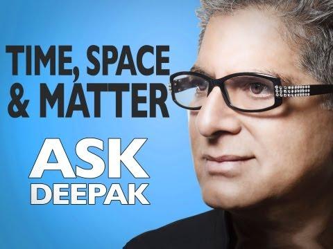 Time, Space, and Matter with Menas Kafatos | ASK DEEPAK CHOPRA!