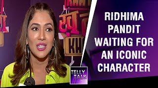 Ridhima Pandit waiting for an iconic character like Rajni Kant | Exclusive