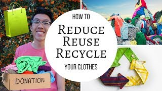HOW TO |  REDUCE REUSE & RECYCLE YOUR CLOTHES