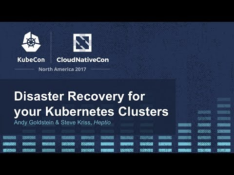 Disaster Recovery for your Kubernetes Clusters [I] - Andy Goldstein & Steve Kriss, Heptio