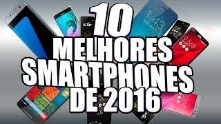 Os 10 Melhores Smartphones(celulares) de 2016