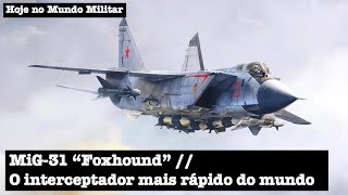"MiG-31 ""Foxhound"", o interceptador mais rápido do mundo"