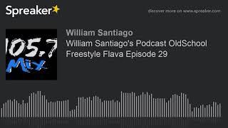 William Santiago's Podcast OldSchool Freestyle Flava Episode 29