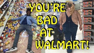 You're Bad at Walmart! #5