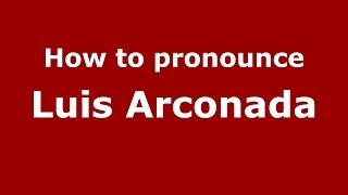 How to pronounce Luis Arconada (Spanish/Spain) - PronounceNames.com