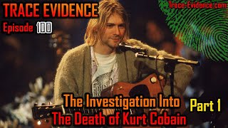 Trace Evidence - 100 - The Investigation into the Death of Kurt Cobain - Part 1