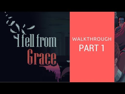 I Fell From Grace | walkthrough 1/2