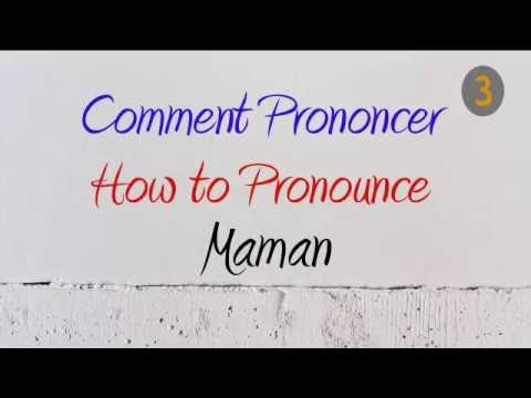 How To Pronounce – Comment Prononcer : Maman (Mom / Mother)