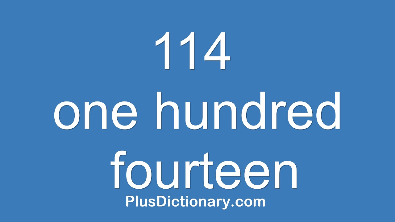 How to pronounce or say one hundred fourteen - 10 ? Pronunciation