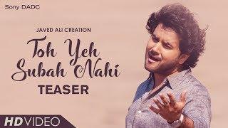 Toh Yeh Subah Nahi | Song Teaser | Javed Ali | Bollywood Music Video 2018