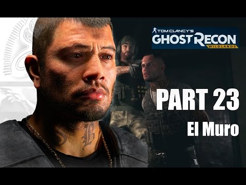 GHOST RECON WILDLANDS | Gameplay Walkthrough (Part 23) - El Muro Head of Security