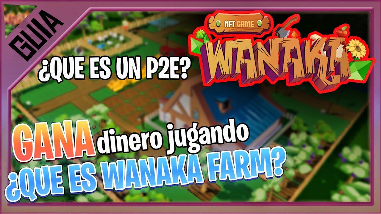 ¿QUE ES WANAKA FARM? ¿COMO JUGAR? ¿QUE SON LOS JUEGOS NFT o P2E? | NEXER