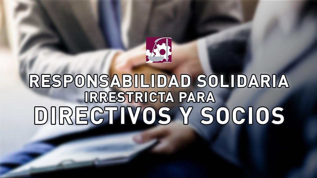 Responsabilidad Solidaria Irrestricta para Directivos y Socios.