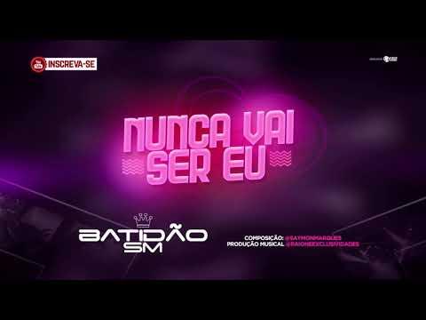 BATIDÃO SM - NUNCA VAI SER EU - BATIDÃO ROMÂNTICO