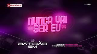 Baixar BATIDÃO SM - NUNCA VAI SER EU - BATIDÃO ROMÂNTICO