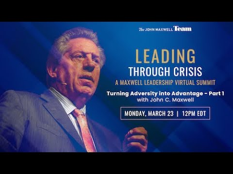 (Day 2) Leading Through Crisis: A Virtual Leadership Summit With John C. Maxwell