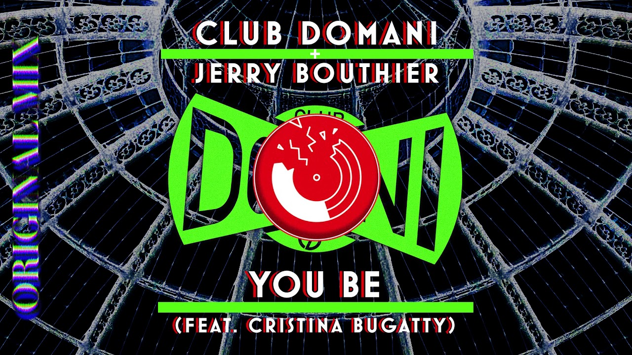 Club Domani & Jerry Bouthier - You Be [feat. Cristina Bugatty]