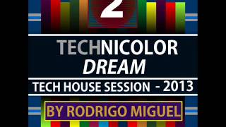 Technicolor Dream - (02) - (Tech House Session - 2013) - Mixed by Rodrigo Miguel - DOWNLOAD FREE