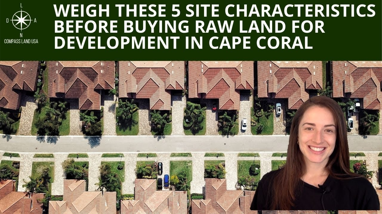 Weigh These 5 Site Characteristics Before Buying Raw Land for Development in Cape Coral