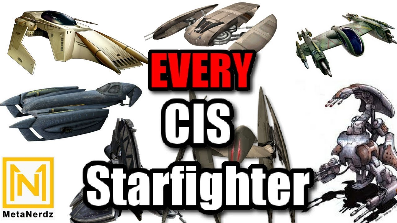 Every Cis Starfighter Separatist Ships List Star Wars Cis Ships Explained Youtube