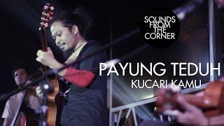 Payung Teduh - Kucari Kamu | Sounds From The Corner Live #11