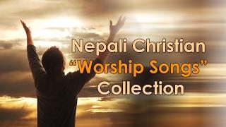 Nepali Christian Worship Song (Jukebox 2017)