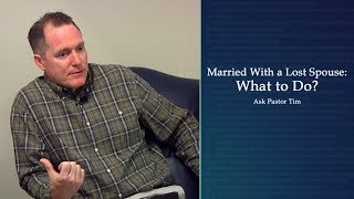 Married With a Lost Spouse What to Do Ask Pastor Tim
