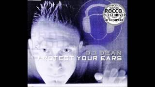 Dj Dean - Protect Your Ears(Rocco vs. Pulsedriver Remix)