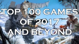 100 Games of 2017 And Beyond That Will BLOW EVERYONE AWAY - DO YOU BELIEVE THE HYPE?!