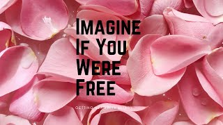 Imagine If You Were Free