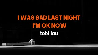 tobi lou - I Was Sad Last Night I'm OK Now || Lyrics🍹